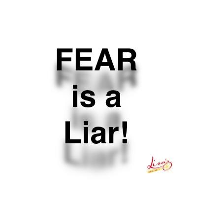 FEAR is a Liar!